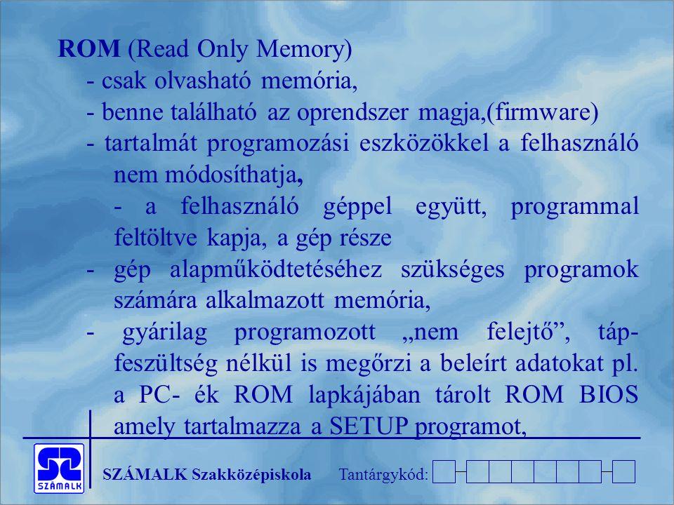 ROM (Read Only Memory) - csak olvasható memória, - benne található az oprendszer magja,(firmware)