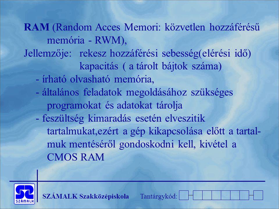 RAM (Random Acces Memori: közvetlen hozzáférésű memória - RWM),
