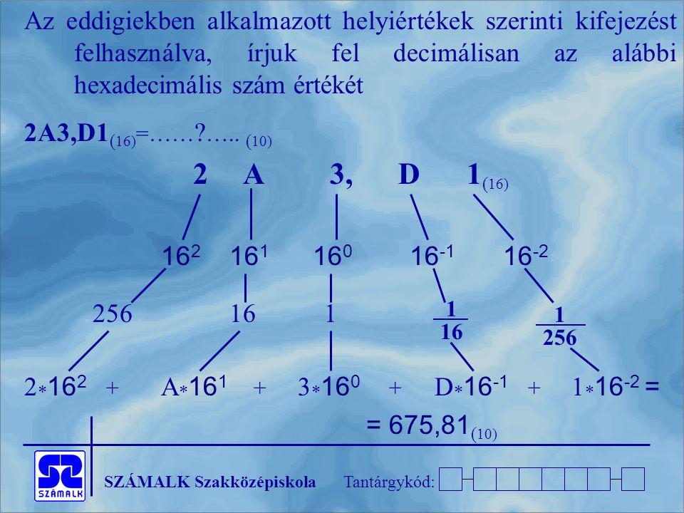 Az eddigiekben alkalmazott helyiértékek szerinti kifejezést felhasználva, írjuk fel decimálisan az alábbi hexadecimális szám értékét
