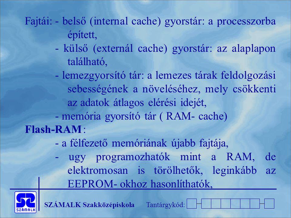 Fajtái: - belső (internal cache) gyorstár: a processzorba épített,