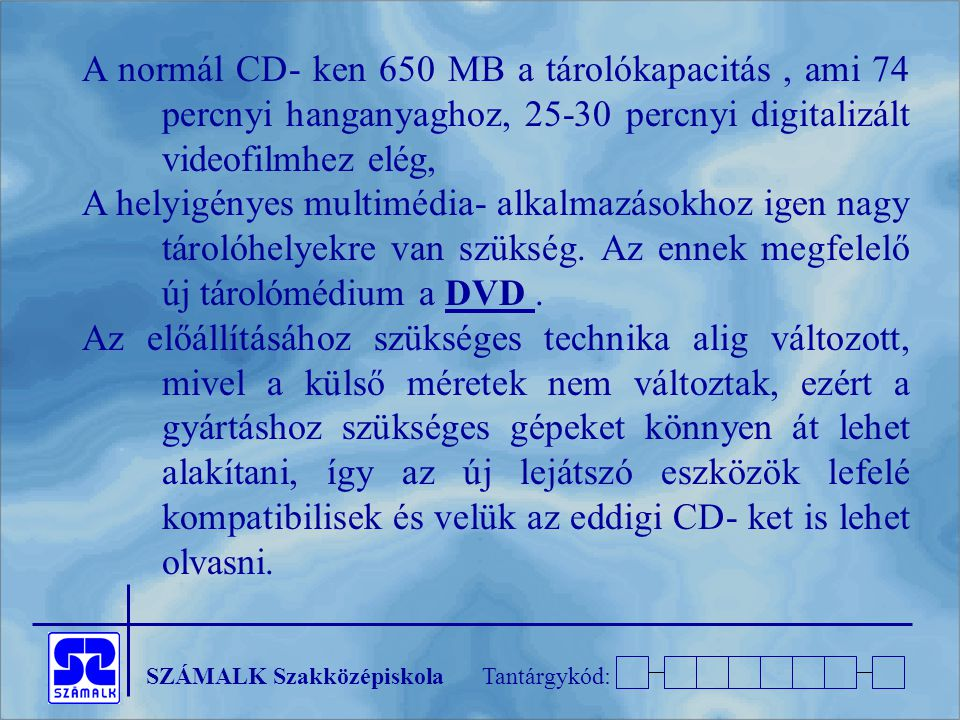 A normál CD- ken 650 MB a tárolókapacitás , ami 74 percnyi hanganyaghoz, 25-30 percnyi digitalizált videofilmhez elég,