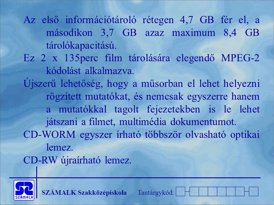 Az első információtároló rétegen 4,7 GB fér el, a másodikon 3,7 GB azaz maximum 8,4 GB tárolókapacitású.