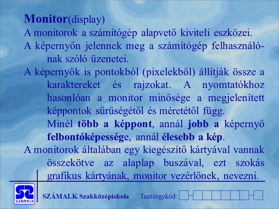Monitor(display) A monitorok a számítógép alapvető kiviteli eszközei.