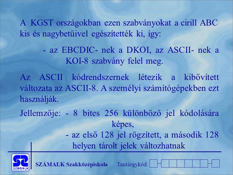 A KGST országokban ezen szabványokat a cirill ABC kis és nagybetűivel egészítették ki, így: