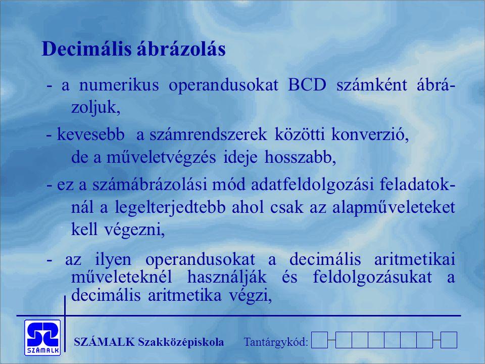 Decimális ábrázolás - a numerikus operandusokat BCD számként ábrá- zoljuk,