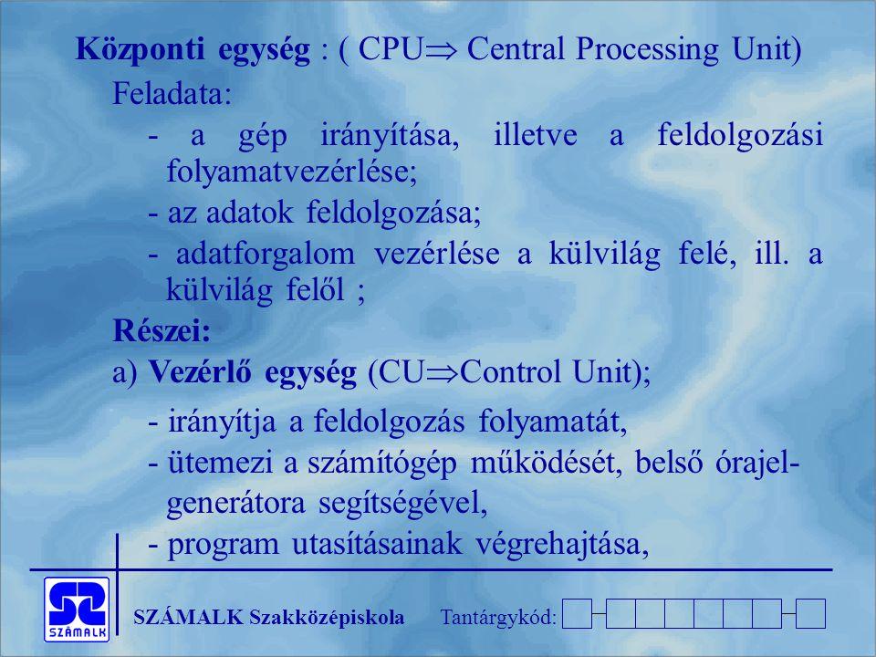 Központi egység : ( CPU Central Processing Unit)