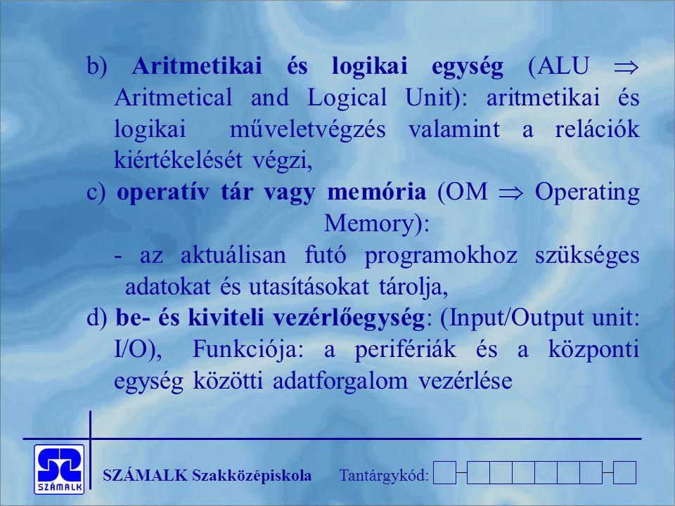 b) Aritmetikai és logikai egység (ALU  Aritmetical and Logical Unit): aritmetikai és logikai műveletvégzés valamint a relációk kiértékelését végzi,