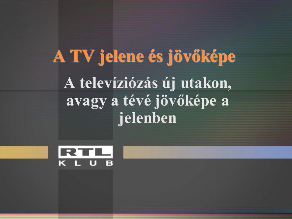 A televíziózás új utakon, avagy a tévé jövőképe a jelenben