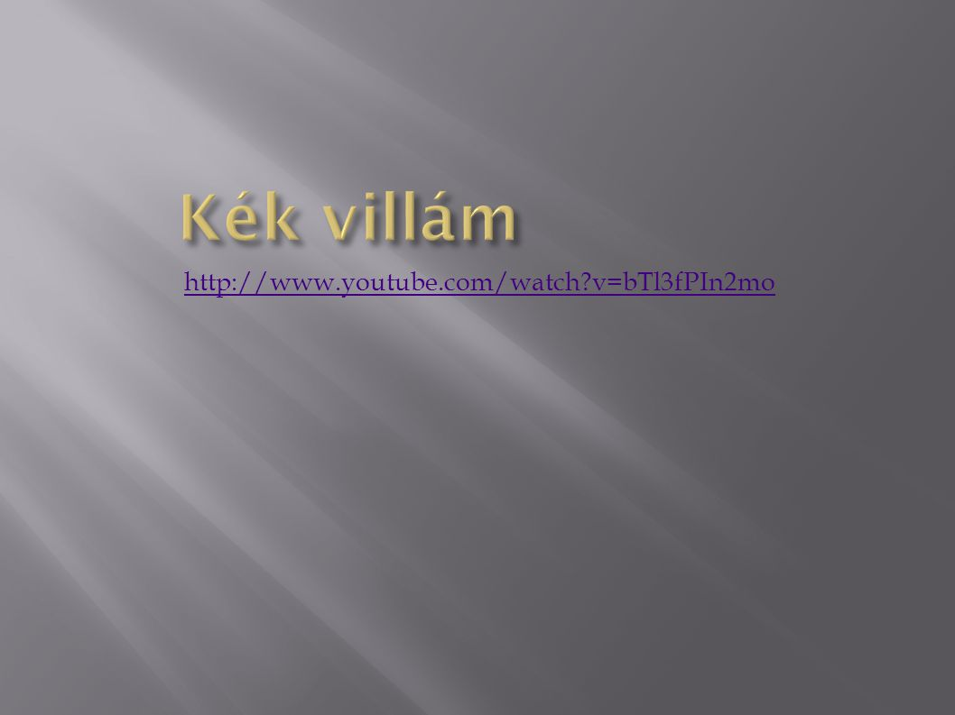 Kék villám http://www.youtube.com/watch v=bTl3fPIn2mo