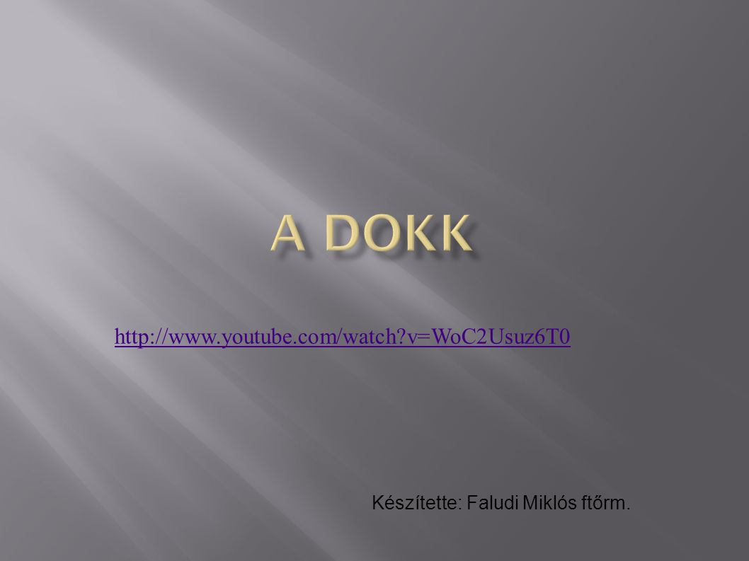 A dokk http://www.youtube.com/watch v=WoC2Usuz6T0