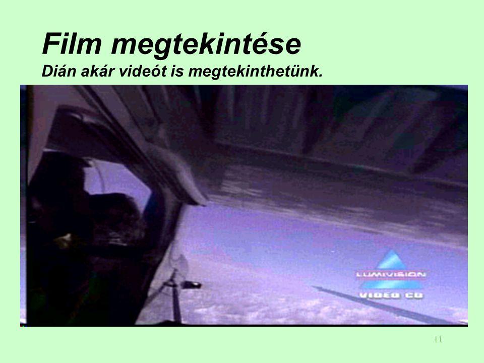 Film megtekintése Dián akár videót is megtekinthetünk.