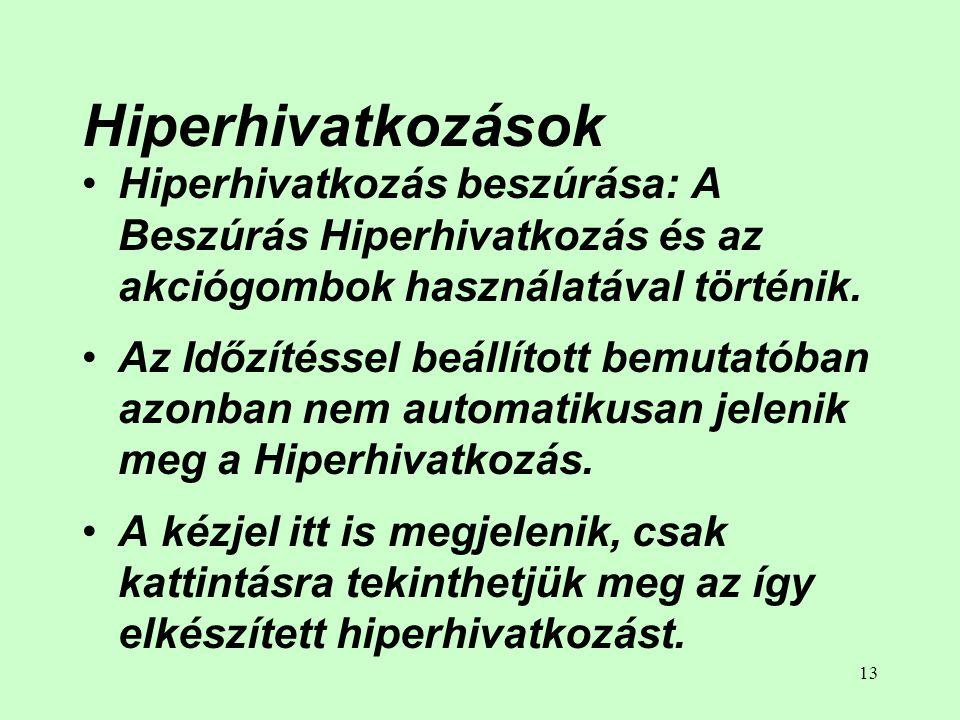Hiperhivatkozások Hiperhivatkozás beszúrása: A Beszúrás Hiperhivatkozás és az akciógombok használatával történik.