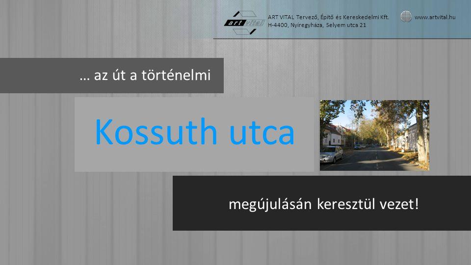 Kossuth utca … az út a történelmi megújulásán keresztül vezet!