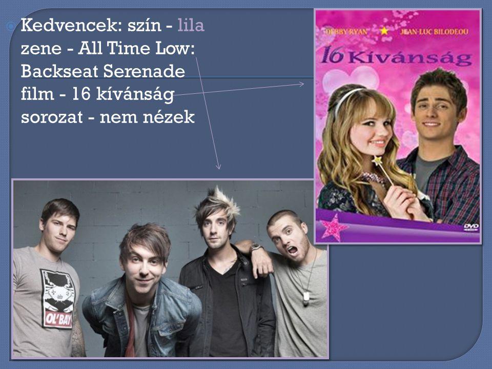 Kedvencek: szín - lila zene - All Time Low: Backseat Serenade film - 16 kívánság sorozat - nem nézek
