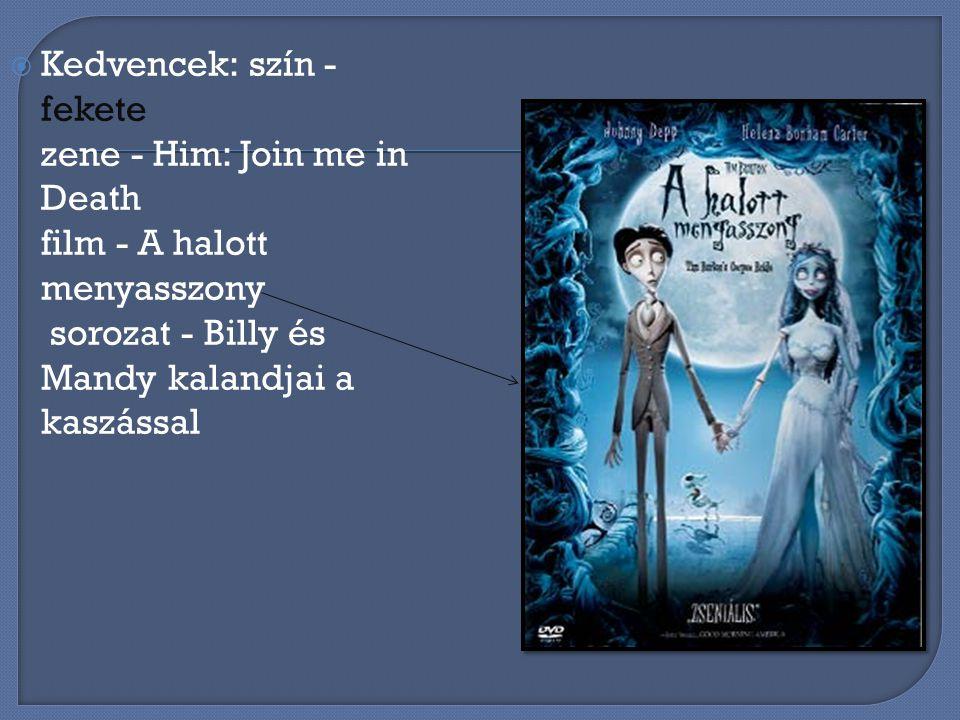 Kedvencek: szín - fekete zene - Him: Join me in Death film - A halott menyasszony sorozat - Billy és Mandy kalandjai a kaszással