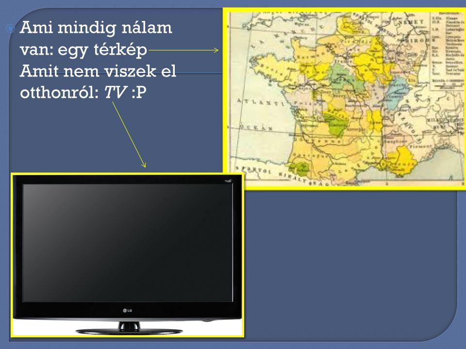 Ami mindig nálam van: egy térkép Amit nem viszek el otthonról: TV :P