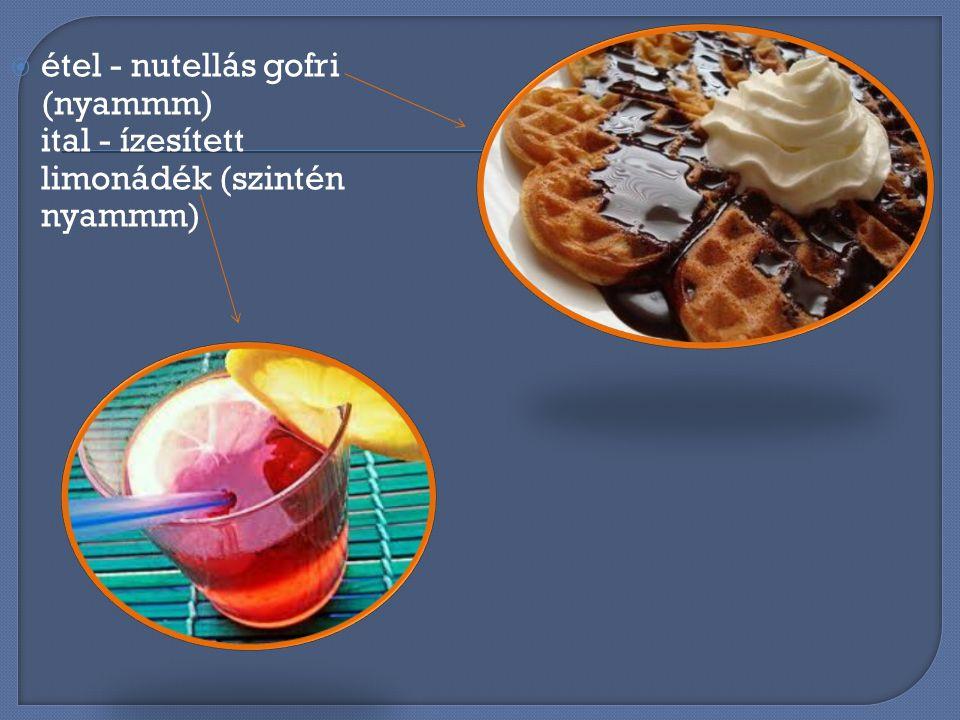 étel - nutellás gofri (nyammm) ital - ízesített limonádék (szintén nyammm)