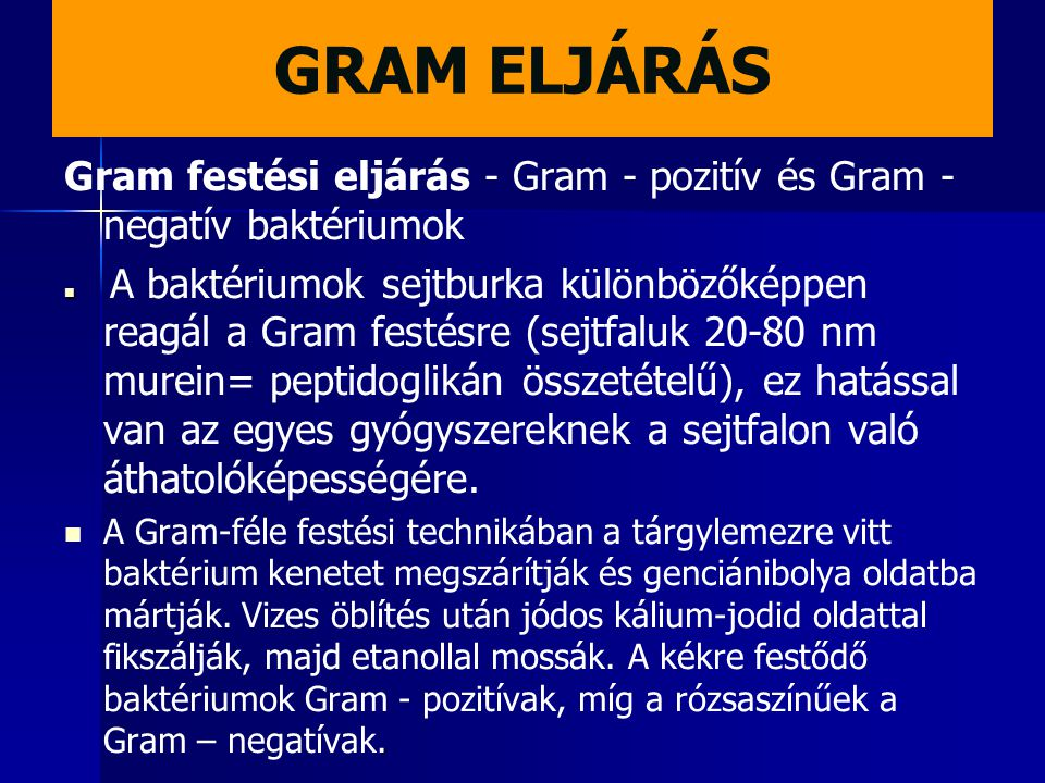 GRAM ELJÁRÁS Gram festési eljárás - Gram - pozitív és Gram - negatív baktériumok.