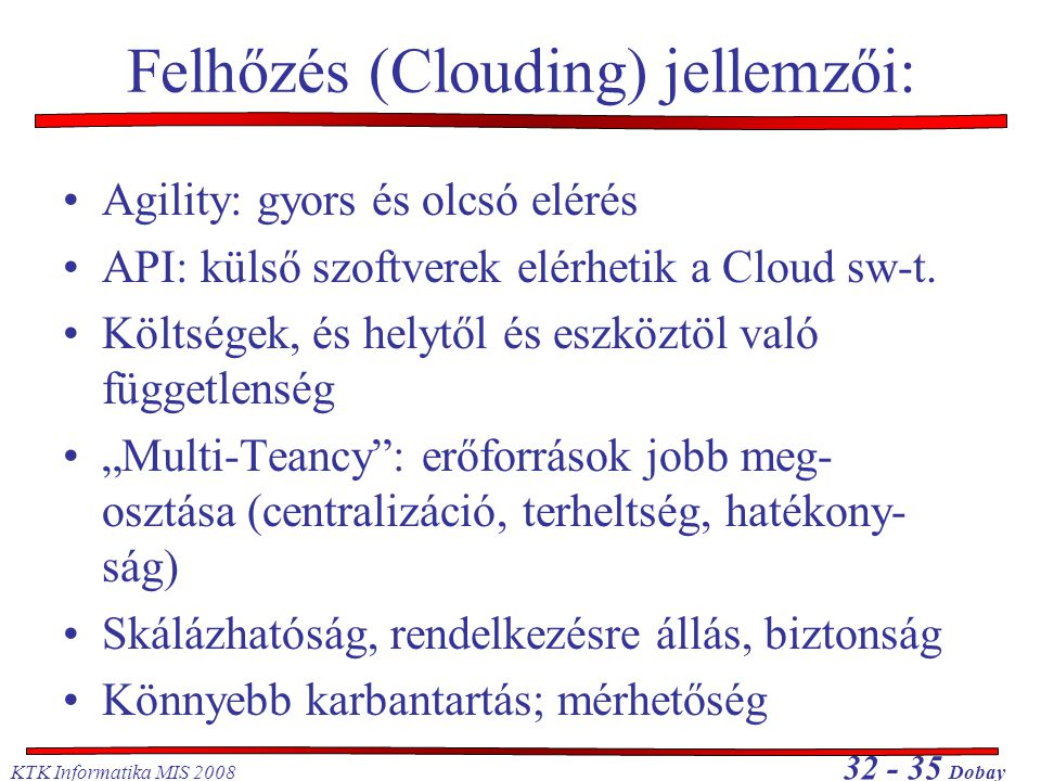 Felhőzés (Clouding) jellemzői:
