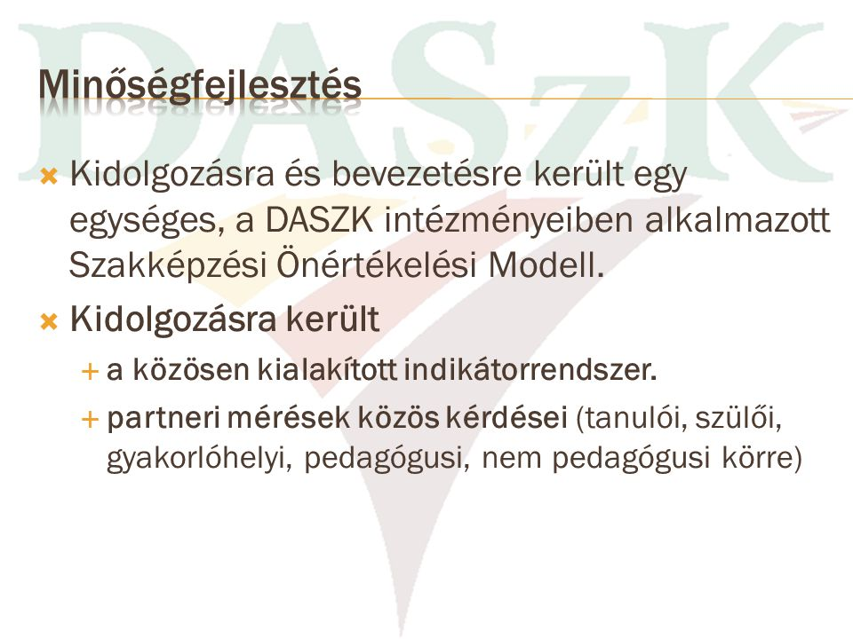 Minőségfejlesztés Kidolgozásra és bevezetésre került egy egységes, a DASZK intézményeiben alkalmazott Szakképzési Önértékelési Modell.
