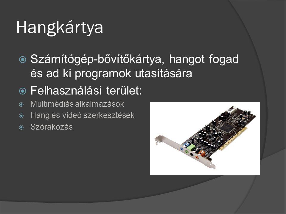 Hangkártya Számítógép-bővítőkártya, hangot fogad és ad ki programok utasítására. Felhasználási terület:
