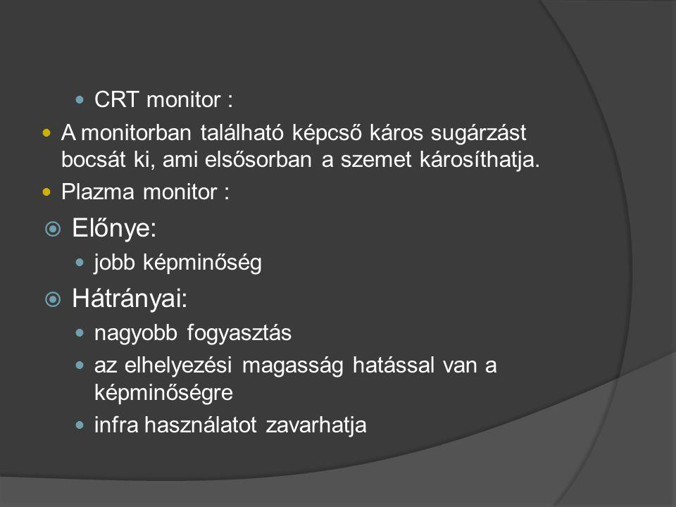 Előnye: Hátrányai: CRT monitor :