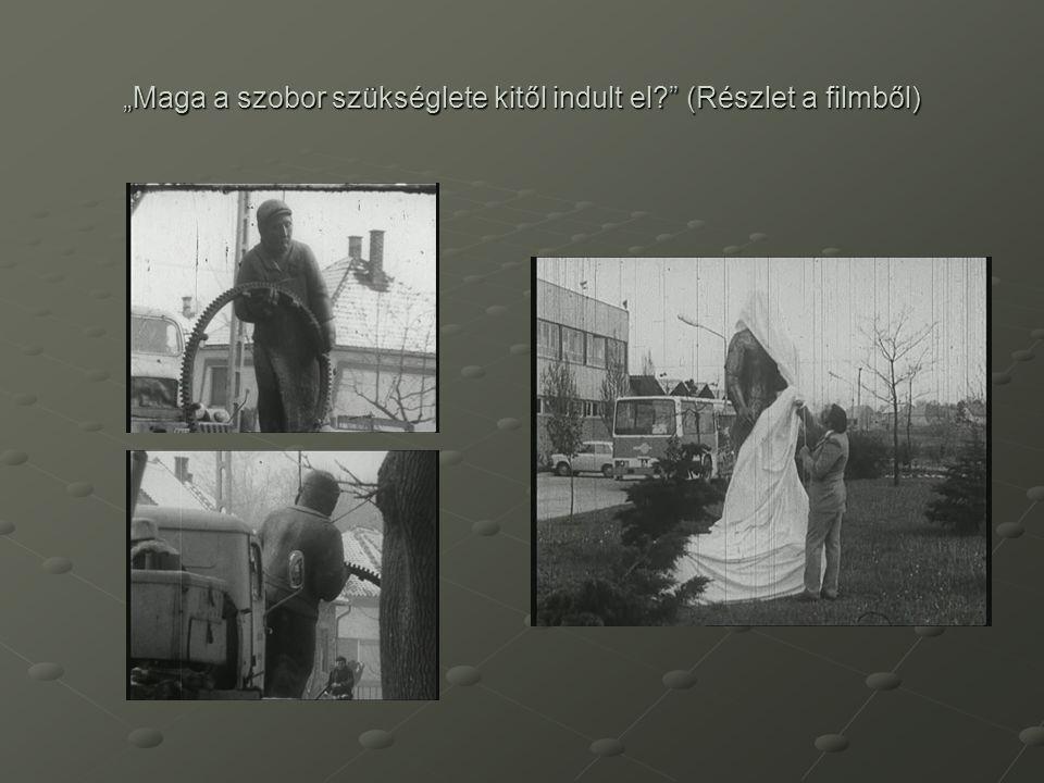 """""""Maga a szobor szükséglete kitől indult el (Részlet a filmből)"""
