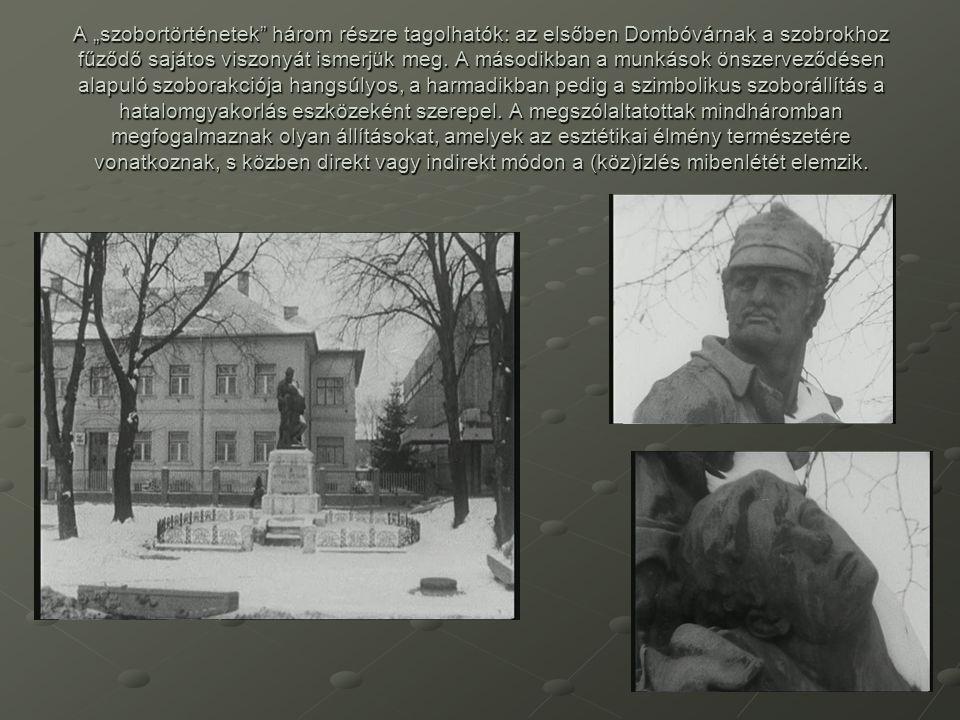 """A """"szobortörténetek három részre tagolhatók: az elsőben Dombóvárnak a szobrokhoz fűződő sajátos viszonyát ismerjük meg."""