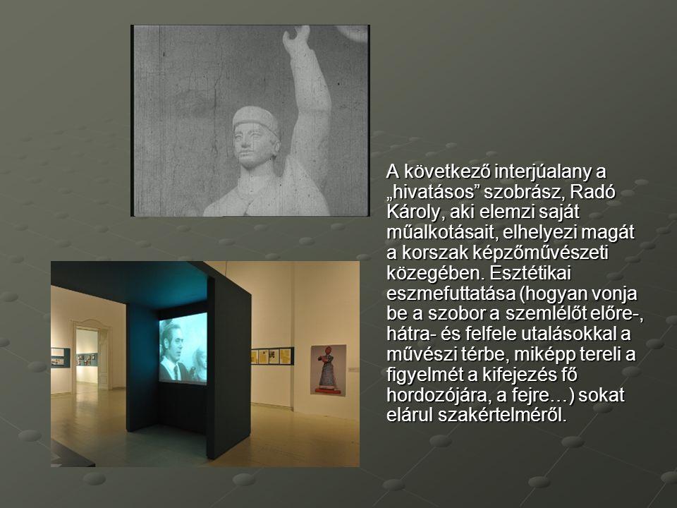"""A következő interjúalany a """"hivatásos szobrász, Radó Károly, aki elemzi saját műalkotásait, elhelyezi magát a korszak képzőművészeti közegében."""