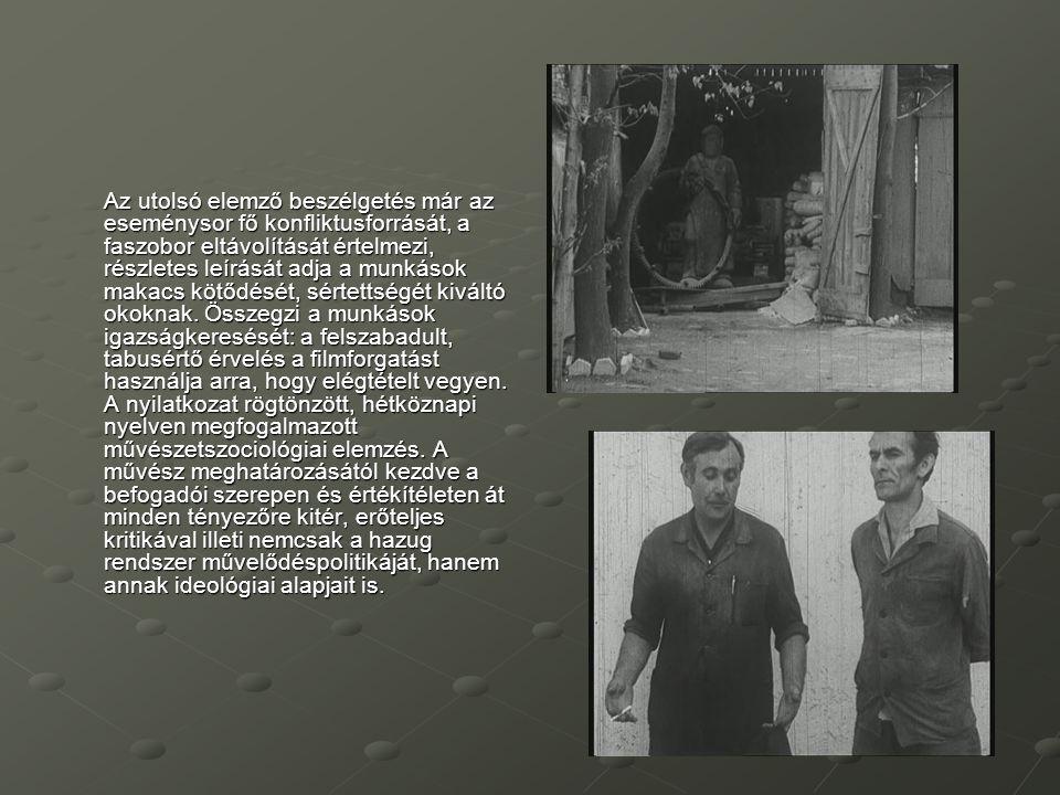 Az utolsó elemző beszélgetés már az eseménysor fő konfliktusforrását, a faszobor eltávolítását értelmezi, részletes leírását adja a munkások makacs kötődését, sértettségét kiváltó okoknak.
