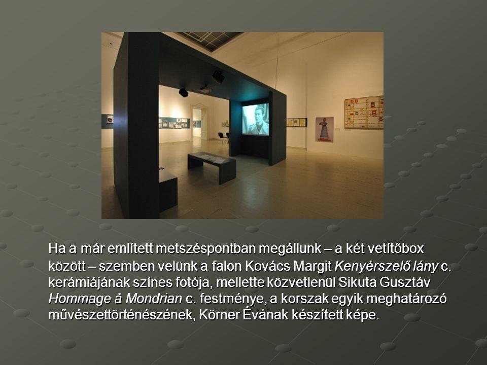 Ha a már említett metszéspontban megállunk – a két vetítőbox között – szemben velünk a falon Kovács Margit Kenyérszelő lány c.