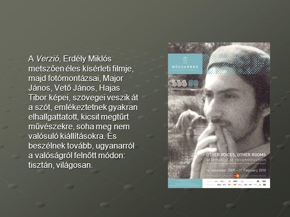 A Verzió, Erdély Miklós metszően éles kísérleti filmje, majd fotómontázsai, Major János, Vető János, Hajas Tibor képei, szövegei veszik át a szót, emlékeztetnek gyakran elhallgattatott, kicsit megtűrt művészekre, soha meg nem valósuló kiállításokra.