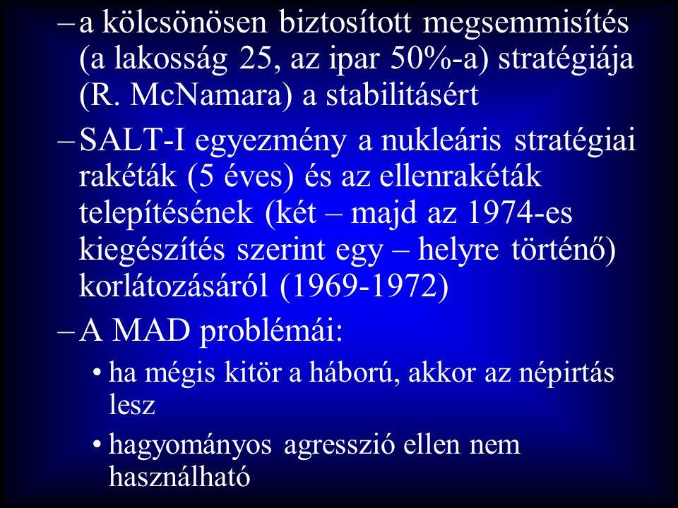 a kölcsönösen biztosított megsemmisítés (a lakosság 25, az ipar 50%-a) stratégiája (R. McNamara) a stabilitásért