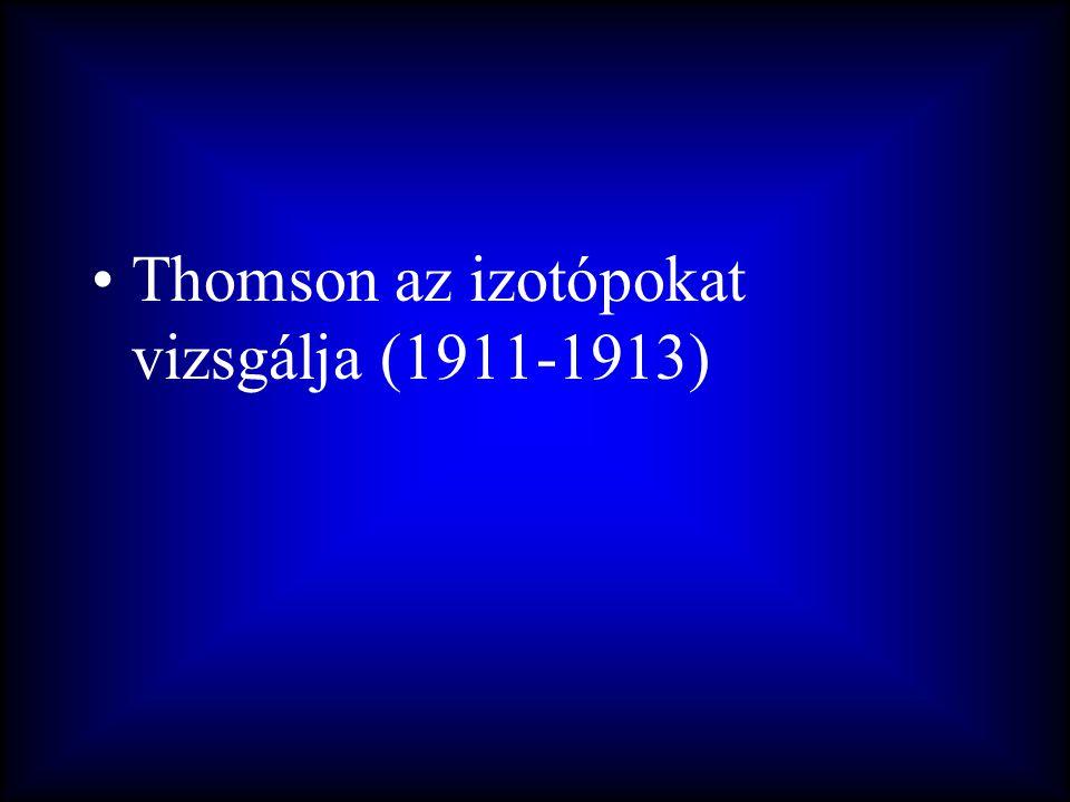 Thomson az izotópokat vizsgálja (1911-1913)