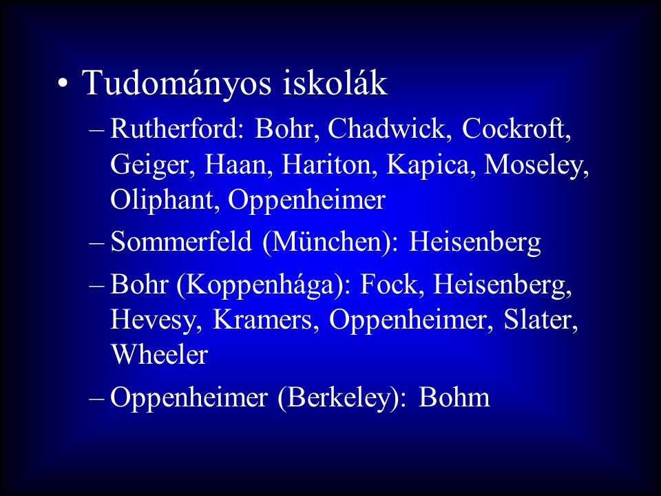 Tudományos iskolák Rutherford: Bohr, Chadwick, Cockroft, Geiger, Haan, Hariton, Kapica, Moseley, Oliphant, Oppenheimer.