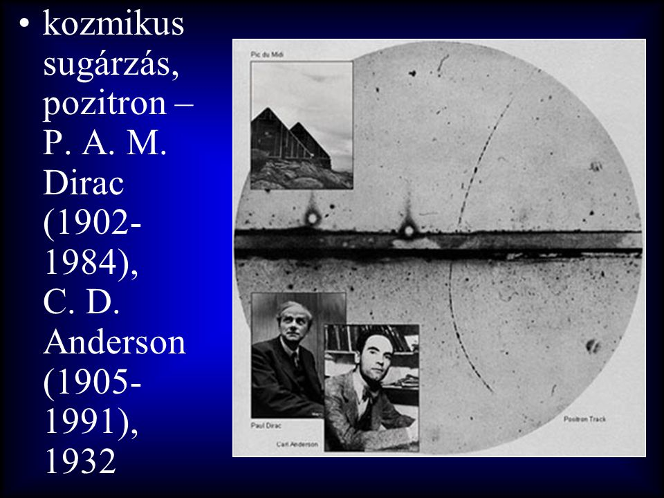 kozmikus sugárzás, pozitron – P. A. M. Dirac (1902-1984), C. D