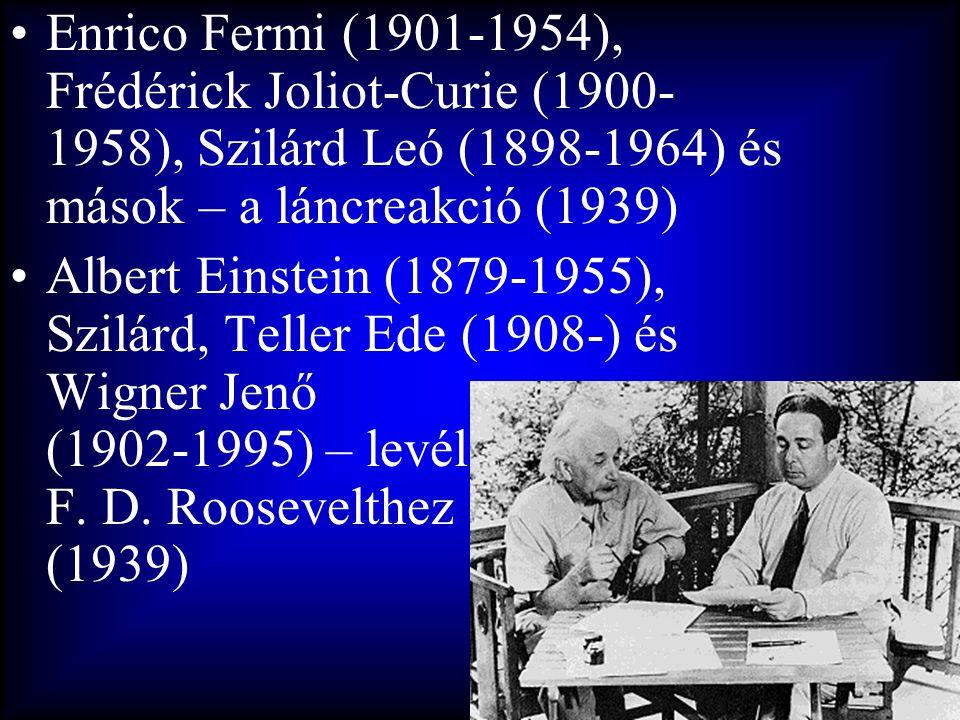 Enrico Fermi (1901-1954), Frédérick Joliot-Curie (1900-1958), Szilárd Leó (1898-1964) és mások – a láncreakció (1939)