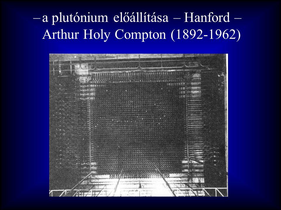 a plutónium előállítása – Hanford – Arthur Holy Compton (1892-1962)