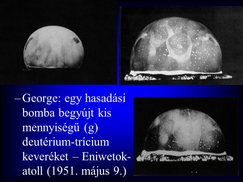 George: egy hasadási bomba begyújt kis mennyiségű (g) deutérium-trícium keveréket – Eniwetok-atoll (1951.