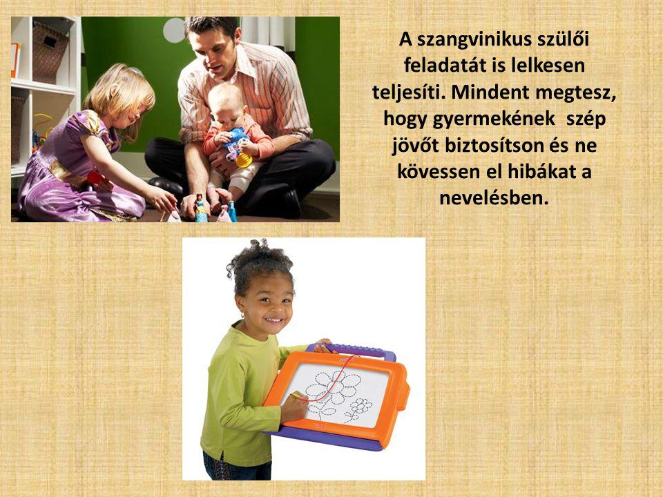 A szangvinikus szülői feladatát is lelkesen teljesíti