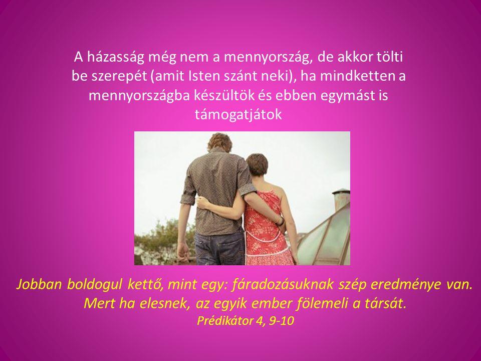 A házasság még nem a mennyország, de akkor tölti be szerepét (amit Isten szánt neki), ha mindketten a mennyországba készültök és ebben egymást is támogatjátok