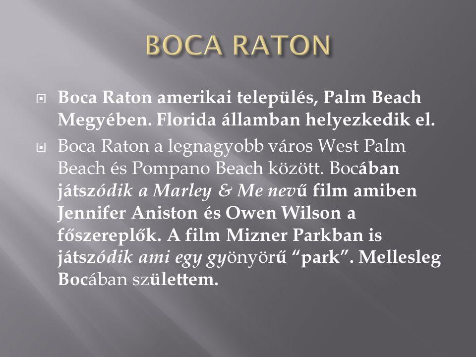 BOCA RATON Boca Raton amerikai település, Palm Beach Megyében. Florida államban helyezkedik el.
