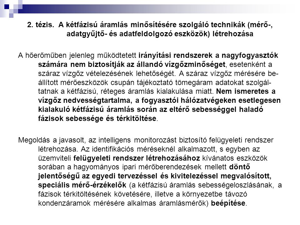 2. tézis. A kétfázisú áramlás minősítésére szolgáló technikák (mérő-, adatgyűjtő- és adatfeldolgozó eszközök) létrehozása