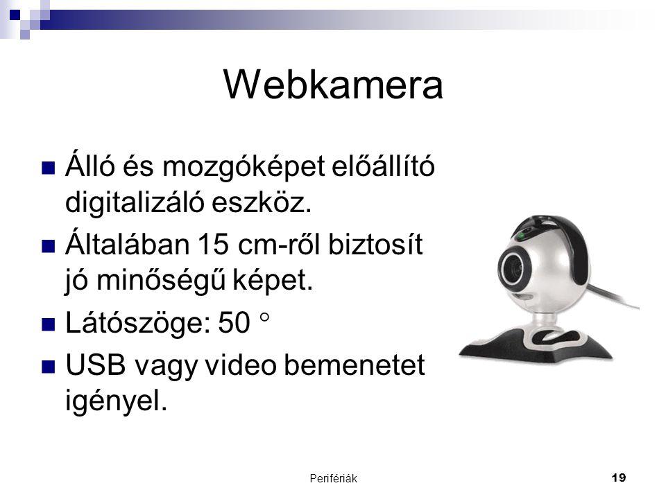 Webkamera Álló és mozgóképet előállító digitalizáló eszköz.