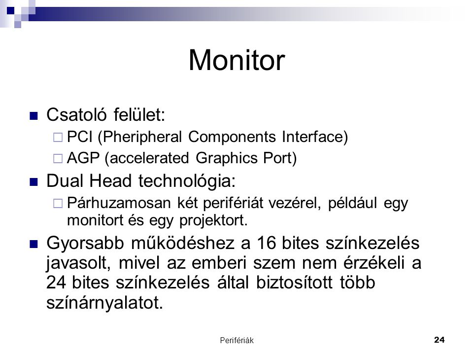 Monitor Csatoló felület: Dual Head technológia: