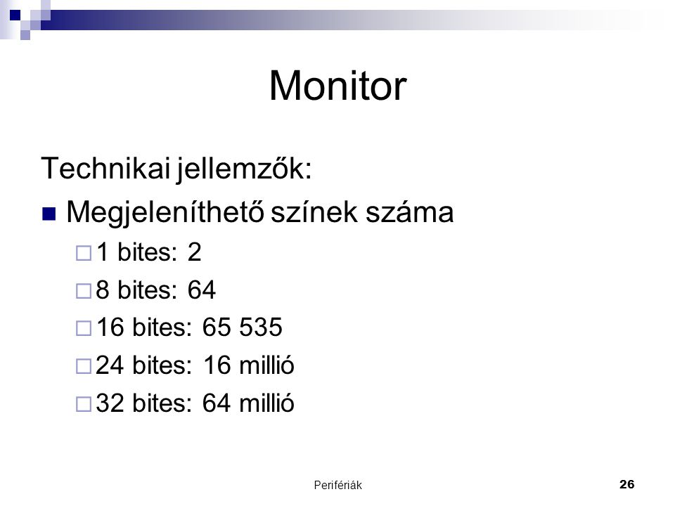 Monitor Technikai jellemzők: Megjeleníthető színek száma 1 bites: 2