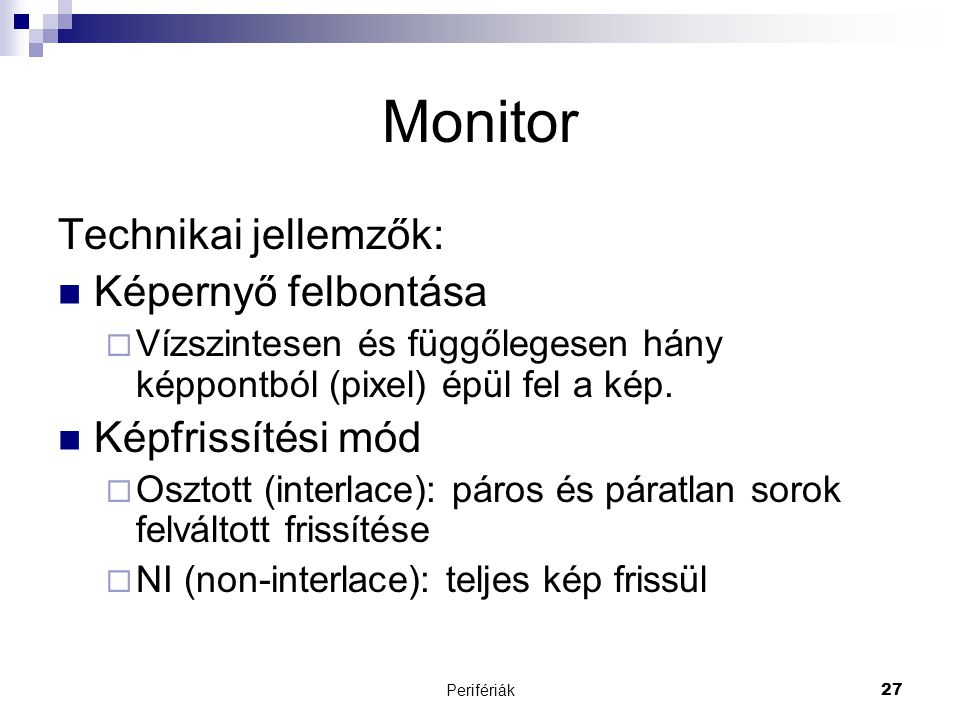 Monitor Technikai jellemzők: Képernyő felbontása Képfrissítési mód