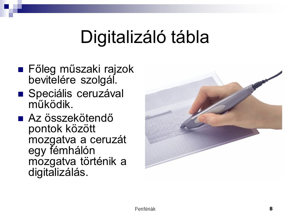 Digitalizáló tábla Főleg műszaki rajzok bevitelére szolgál.
