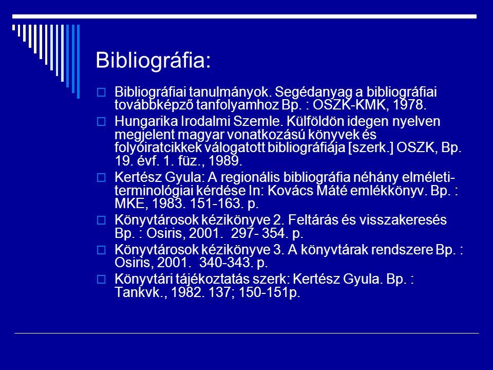 Bibliográfia: Bibliográfiai tanulmányok. Segédanyag a bibliográfiai továbbképző tanfolyamhoz Bp. : OSZK-KMK, 1978.
