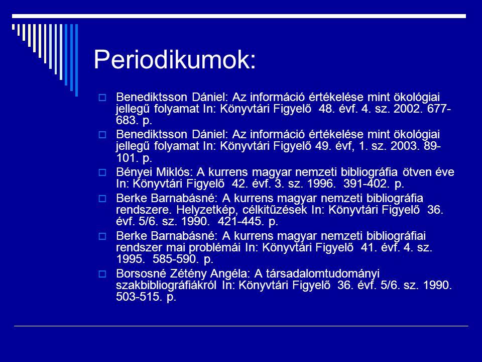 Periodikumok: Benediktsson Dániel: Az információ értékelése mint ökológiai jellegű folyamat In: Könyvtári Figyelő 48. évf. 4. sz. 2002. 677-683. p.